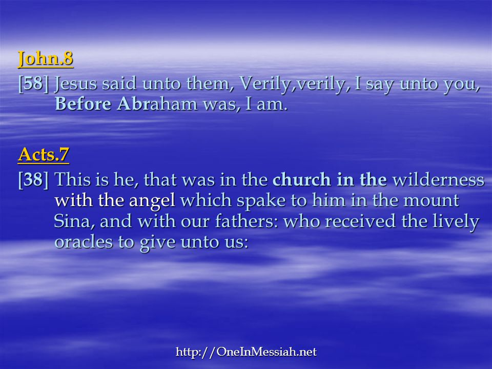 John.8 [58] Jesus said unto them, Verily,verily, I say unto you, Before Abraham was, I am. Acts.7.